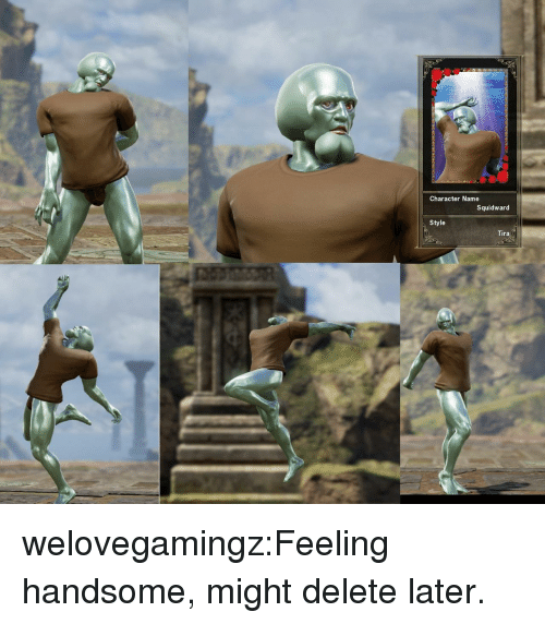 tira: Character Name  Squidward  Style  Tira  Is welovegamingz:Feeling handsome, might delete later.