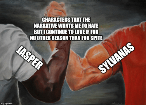 jasper: CHARACTERS THAT THE  NARRATIVE WANTS ME TO HATE  BUTICONTINUE TO LOVE IF FOR  NO OTHER REASON THAN FOR SPITE  JASPER  SYLVANAS  imgflip.com
