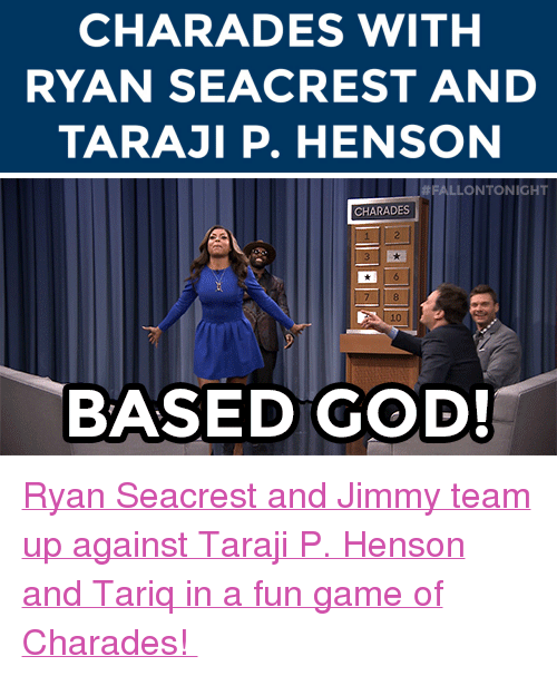 """charades: CHARADES WITH  RYAN SEACREST AND  TARAJI P. HENSON   # FALLO NTONIGHT  CHARADES  BASED GOD! <p><a href=""""https://www.youtube.com/watch?v=nzXImRocwD8&amp;list=UU8-Th83bH_thdKZDJCrn88g"""" target=""""_blank"""">Ryan Seacrest and Jimmy team up against Taraji P. Henson and Tariq in a fun game of Charades!</a></p>"""