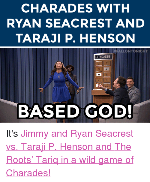 """charades: CHARADES WITH  RYAN SEACREST AND  TARAJI P. HENSON   # FALLO NTONIGHT  CHARADES  BASED GOD! <p class=""""p1""""><span class=""""s1"""">It's<a href=""""https://www.youtube.com/watch?v=nzXImRocwD8&amp;list=UU8-Th83bH_thdKZDJCrn88g"""" target=""""_blank"""">Jimmy and <span class=""""s2"""">Ryan Seacrest</span> vs.<span class=""""s2"""">Taraji P. Henson</span> and <span class=""""s2"""">The Roots</span>&rsquo; Tariq in a wild game of Charades!</a></span></p>"""
