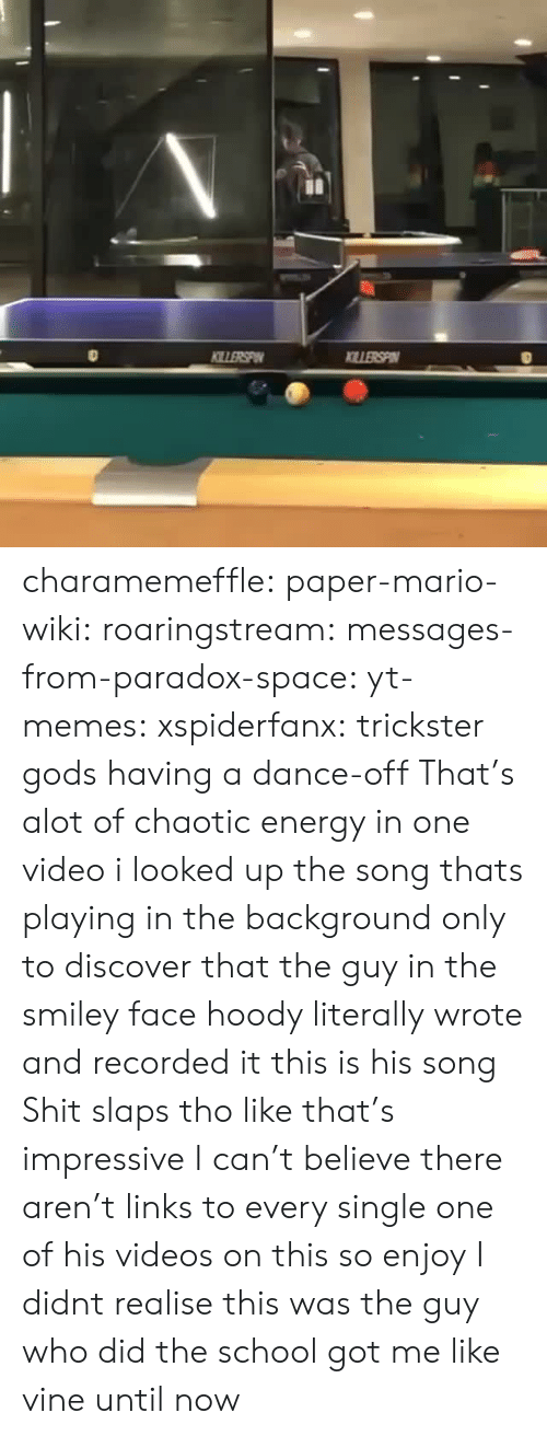 dance off: charamemeffle:  paper-mario-wiki:  roaringstream:  messages-from-paradox-space:  yt-memes:  xspiderfanx: trickster gods having a dance-off  That's alot of chaotic energy in one video  i looked up the song thats playing in the background only to discover that the guy in the smiley face hoody literally wrote and recorded it this is his song   Shit slaps tho like that's impressive   I can't believe there aren't links to every single one of his videos on this so enjoy  I didnt realise this was the guy who did the school got me like vine until now