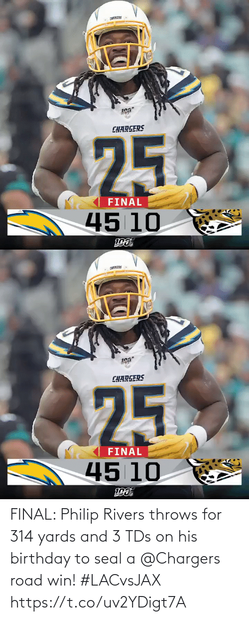 tds: CHARGERS  CHARGERS  25  FINAL  45 10   CHARGERS  CHARGERS  25  FINAL  45 10 FINAL: Philip Rivers throws for 314 yards and 3 TDs on his birthday to seal a @Chargers road win! #LACvsJAX https://t.co/uv2YDigt7A