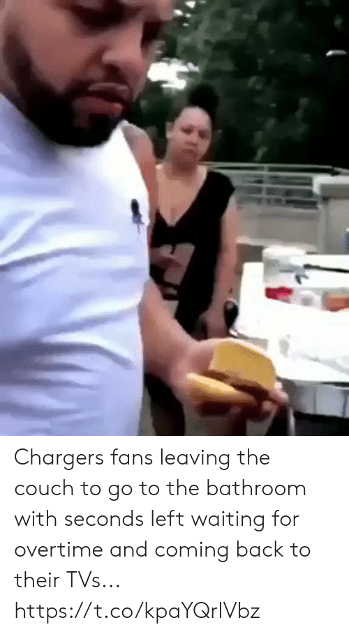 Coming Back: Chargers fans leaving the couch to go to the bathroom with seconds left waiting for overtime and coming back to their TVs... https://t.co/kpaYQrlVbz