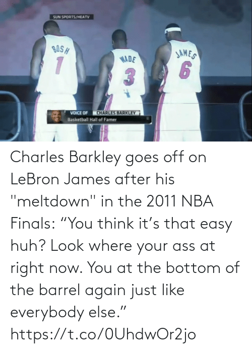 """right: Charles Barkley goes off on LeBron James after his """"meltdown"""" in the 2011 NBA Finals:  """"You think it's that easy huh? Look where your ass at right now. You at the bottom of the barrel again just like everybody else.""""   https://t.co/0UhdwOr2jo"""