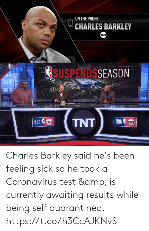 Results: Charles Barkley said he's been feeling sick so he took a Coronavirus test & is currently awaiting results while being self quarantined.    https://t.co/h3CcAJKNvS