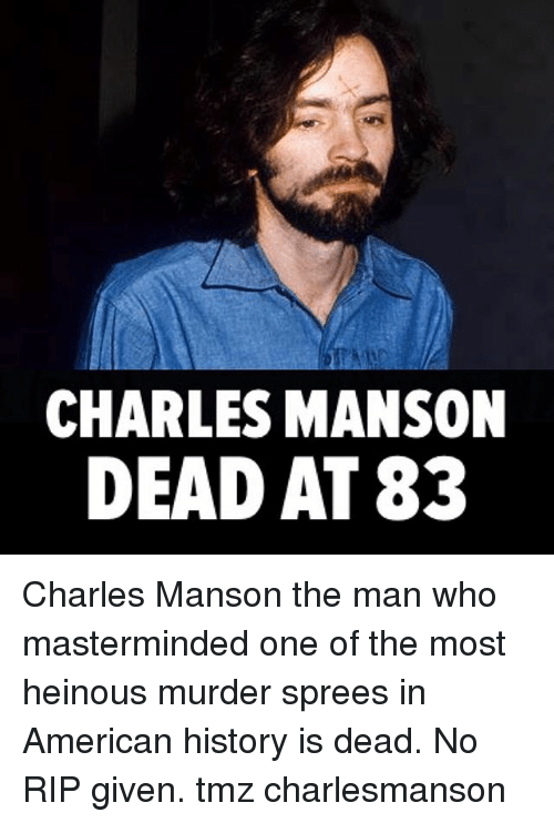 Memes, American, and History: CHARLES MANSON  DEAD AT 83 Charles Manson the man who masterminded one of the most heinous murder sprees in American history is dead. No RIP given. tmz charlesmanson