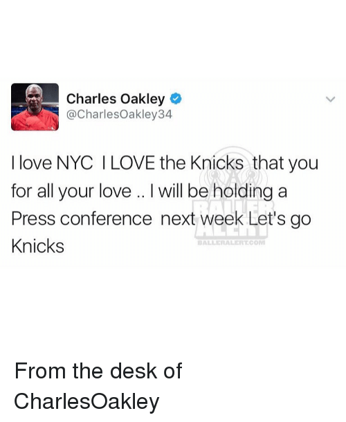 Memes, 🤖, and Oakley: Charles Oakley  @Charles Oakley 34  I love NYC l LOVE the Knicks that you  for all your love l will be holding a  Press conference next week Let's go  Knicks  DALLE RALERT COMI From the desk of CharlesOakley