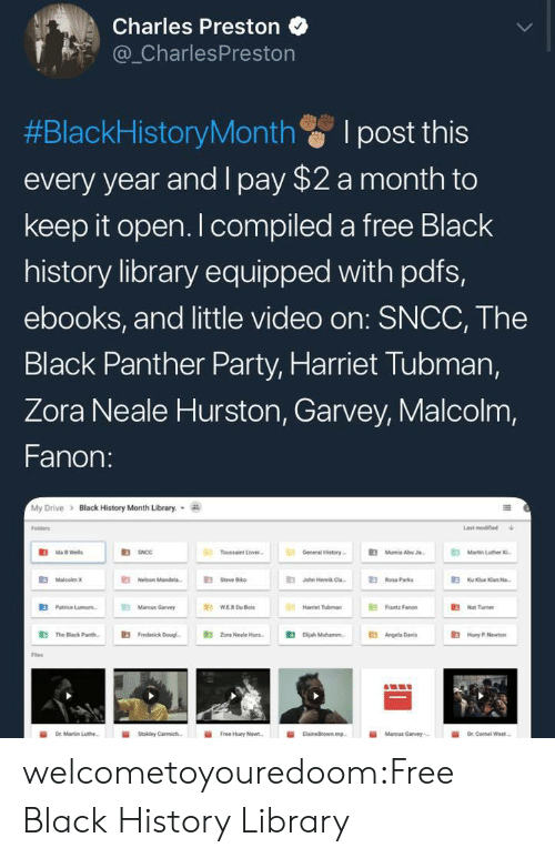 "Harriet Tubman: Charles Preston  _CharlesPreston  #BlackHistoryMonth I post this  every year and I pay $2 a month to  keep it open. I compiled a free Black  history library equipped with pdfs,  ebooks, and little video on: SNCC, The  Black Panther Party, Harriet Tubman,  Zora Neale Hurston, Garvey, Malcolm,  Fanon:  My Drive > Black History Month Library.  Folders  Last modined  R3  Toussaint Love  General History  Mumie AbuJ  Martin Luther  伯MaloobnK  E Nelson Mande  伯  E3  Jahn Henrik Cla-  Rosa Parks  E3  Patrice Lunn.  Mancus Garvy  Hariet Tubman  "" Fanon  3Nat Tumer  鼪  The Black Pare.  E3  Frederick Dougl-  E3  Zona Neale Hun-  伯  Beah Muhannn.  E3  Angela Dres  Hoy .Nw  Fles  İİ  Free Huey Newt.  ii  Marcus Garvey,- welcometoyouredoom:Free Black History Library"