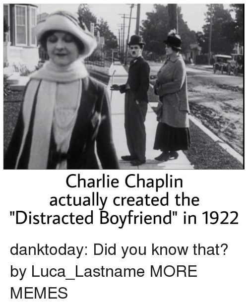 """luca: Charlie Chaplin  actually created the  """"Distracted Boyfriend"""" in 1922 danktoday:  Did you know that? by Luca_Lastname MORE MEMES"""