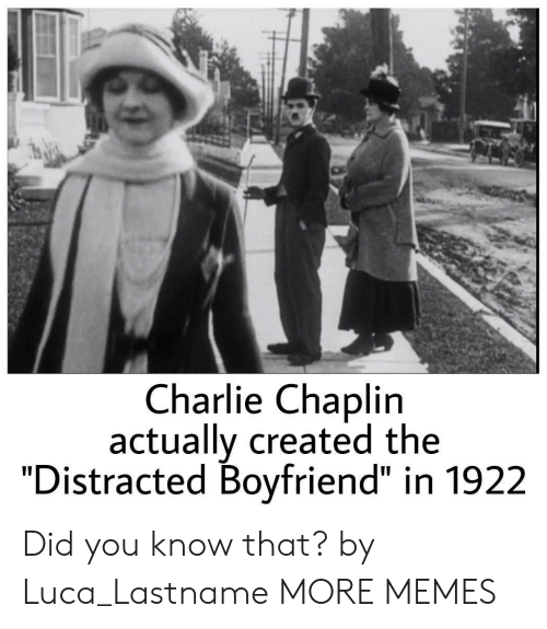 """luca: Charlie Chaplin  actually created the  """"Distracted Boyfriend"""" in 1922 Did you know that? by Luca_Lastname MORE MEMES"""