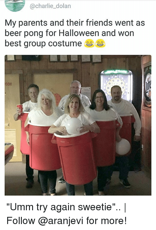 "Beer, Charlie, and Friends: @charlie_dolan  My parents and their friends went as  beer pong for Halloween and won  best group costume  OM ""Umm try again sweetie"".. 