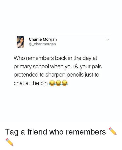 sharpen: Charlie Morgan  @_charlmorgan  Who remembers back in the day at  primary school when you & your pals  pretended to sharpen pencils just to  chat at the bine Tag a friend who remembers ✏️✏️