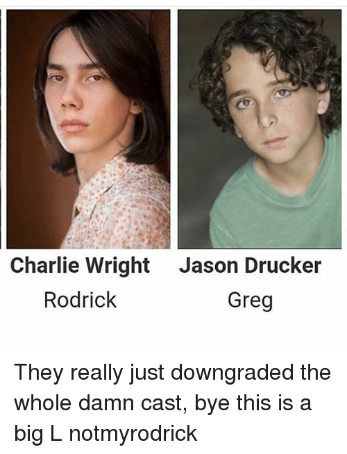 Memes, 🤖, and Jason: Charlie Wright Jason Drucker  Rodrick  Greg They really just downgraded the whole damn cast, bye this is a big L notmyrodrick