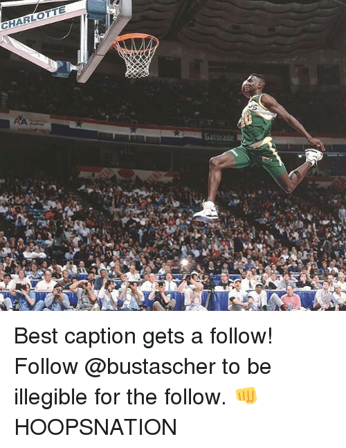 illegible: CHARLOTTE  Gatorade Best caption gets a follow! Follow @bustascher to be illegible for the follow. 👊 HOOPSNATION