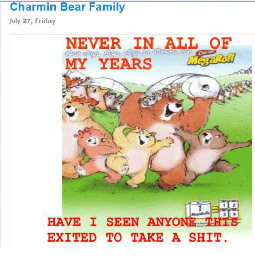 charmin bear family july 27 friday never in all of 3466645 charmin bear family july 27 friday never in all of my years have i