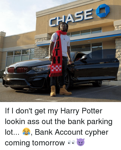 Ass, Cypher, and Harry Potter: CHAS If I don't get my Harry Potter lookin ass out the bank parking lot... 😂, Bank Account cypher coming tomorrow 👀😈