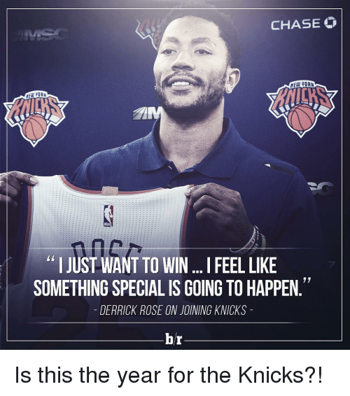 Derrick Rose, Sports, and Chase: CHASE  I JUST WANT TO WIN...IFEEL LIKE  77  SOMETHING SPECIAL IS GOING TO HAPPEN  DERRICK ROSE ON JOINING KNICKS  br Is this the year for the Knicks?!