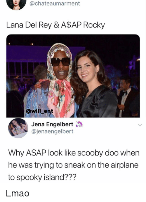 A$AP Rocky: @chateaumarment  Lana Del Rey & A$AP Rocky  0  @will ent  Jena Engelbert  @jenaengelbert  Why ASAP look like scooby doo when  he was trying to sneak on the airplane  to spooky island??? Lmao