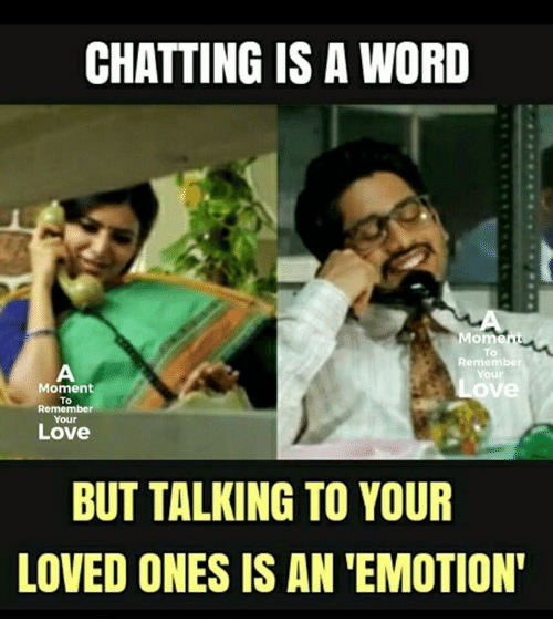 moment: CHATTING IS A WORD  Mom  To  Remembe  Your  Love  Moment  To  Your  Love  BUT TALKING TO YOUR  LOVED ONES IS AN 'EMOTION