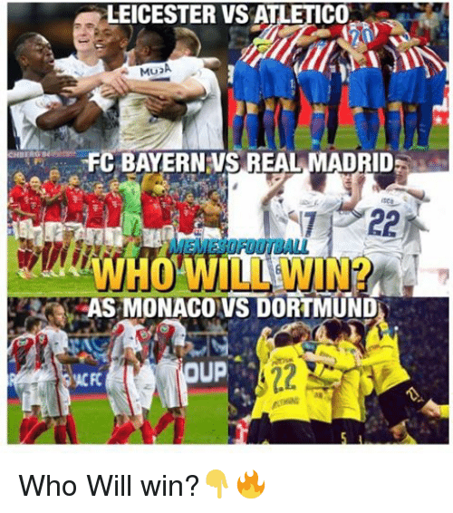 Memes, Real Madrid, and Monaco: CHBERG  LEICESTER VSATLETICO  FC BAYERN VS REAL MADRID  AS MONACO VS DORTMUND  pup Who Will win?👇🔥