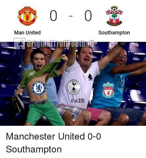 Memes, Manchester United, and United: CHE  0-0  WITED  Man United  Southampton  AZR Manchester United 0-0 Southampton
