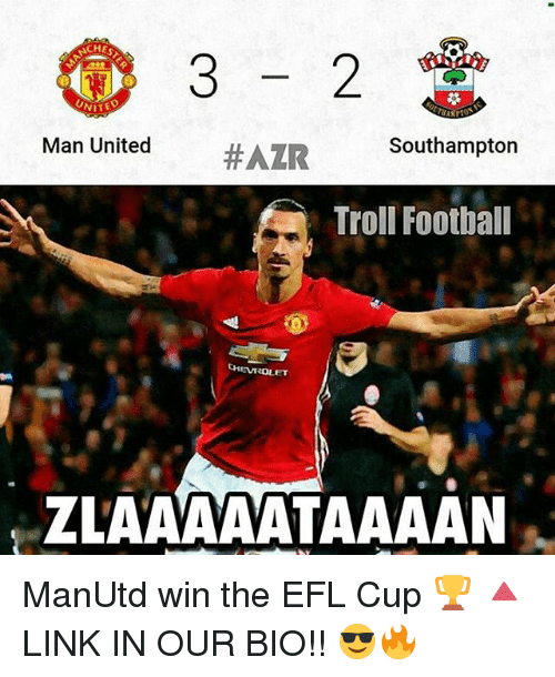 Memes, Troll, and Trolling: CHE  NITED  Man United  HAZR Southampton  Troll Football  EVROLET  ZLAAAAATAAAAN ManUtd win the EFL Cup 🏆 🔺LINK IN OUR BIO!! 😎🔥