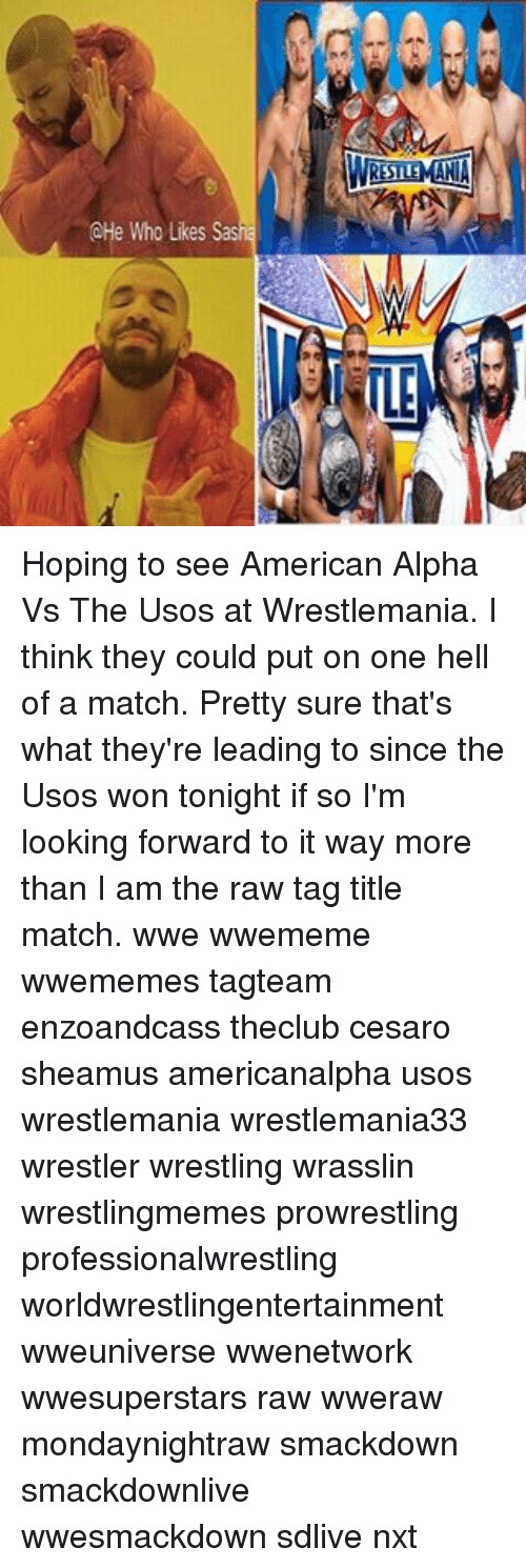 sheamus: CHe Who Likes Sash  LNA  RS  NILE Hoping to see American Alpha Vs The Usos at Wrestlemania. I think they could put on one hell of a match. Pretty sure that's what they're leading to since the Usos won tonight if so I'm looking forward to it way more than I am the raw tag title match. wwe wwememe wwememes tagteam enzoandcass theclub cesaro sheamus americanalpha usos wrestlemania wrestlemania33 wrestler wrestling wrasslin wrestlingmemes prowrestling professionalwrestling worldwrestlingentertainment wweuniverse wwenetwork wwesuperstars raw wweraw mondaynightraw smackdown smackdownlive wwesmackdown sdlive nxt