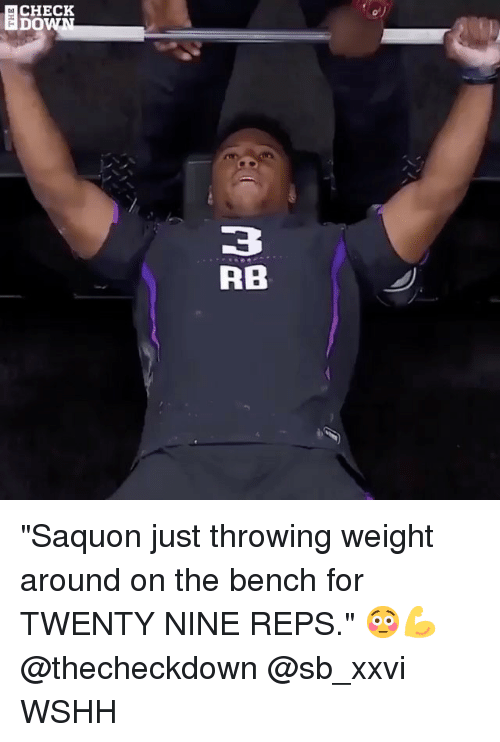 "Memes, Wshh, and 🤖: CHECK  DO  tal  3  RB ""Saquon just throwing weight around on the bench for TWENTY NINE REPS."" 😳💪 @thecheckdown @sb_xxvi WSHH"