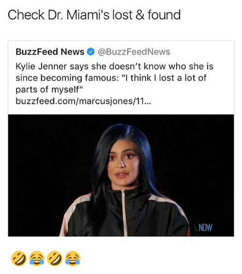 "Kylie Jenner, News, and Lost: Check Dr. Miami's lost & found  BuzzFeed News@BuzzFeedNews  Kylie Jenner says she doesn't know who she is  since becoming famous: ""l think I lost a lot of  parts of myself""  buzzfeed.com/marcusjones/1...  NOW 🤣😂🤣😂"