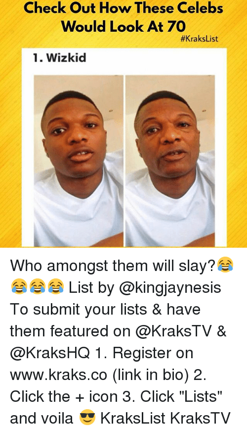 """Click, Memes, and Link: Check Out How These Celebs  Would Look At 70  #KraksList  1. Wizkid Who amongst them will slay?😂😂😂😂 List by @kingjaynesis To submit your lists & have them featured on @KraksTV & @KraksHQ 1. Register on www.kraks.co (link in bio) 2. Click the + icon 3. Click """"Lists"""" and voila 😎 KraksList KraksTV"""
