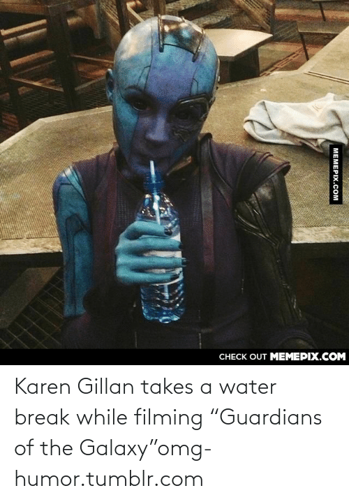 "karen gillan: CHECK OUT MEMEPIX.COM  MEMEPIX.COM Karen Gillan takes a water break while filming ""Guardians of the Galaxy""omg-humor.tumblr.com"
