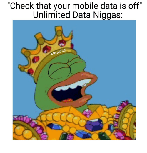 "Dell: ""Check that your mobile data is off""  Unlimited Data Niggas:  Dell  Meme"
