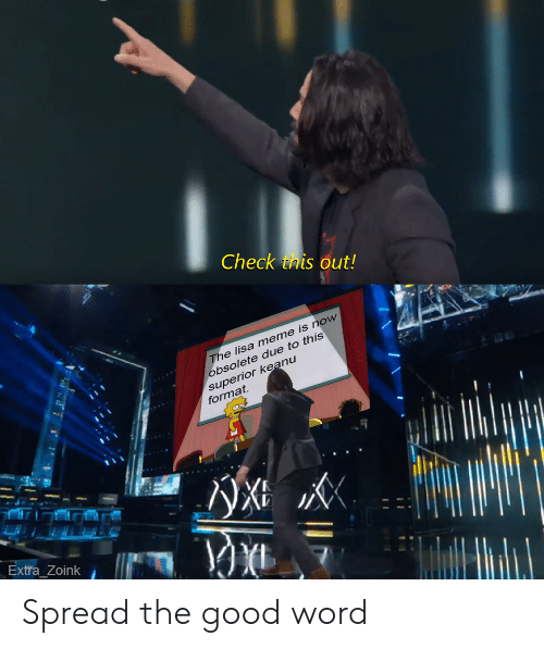 zoink: Check this out!  The lisa meme is now  obsolete due to this  superior keanu  format  Extra_Zoink  W Spread the good word