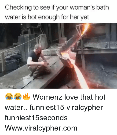 Funny, Love, and Water: Checking to see if your woman's bath  water is hot enough for her yet 😂😂🔥 Womenz love that hot water.. funniest15 viralcypher funniest15seconds Www.viralcypher.com