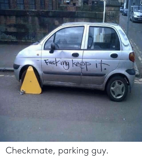 parking: Checkmate, parking guy.