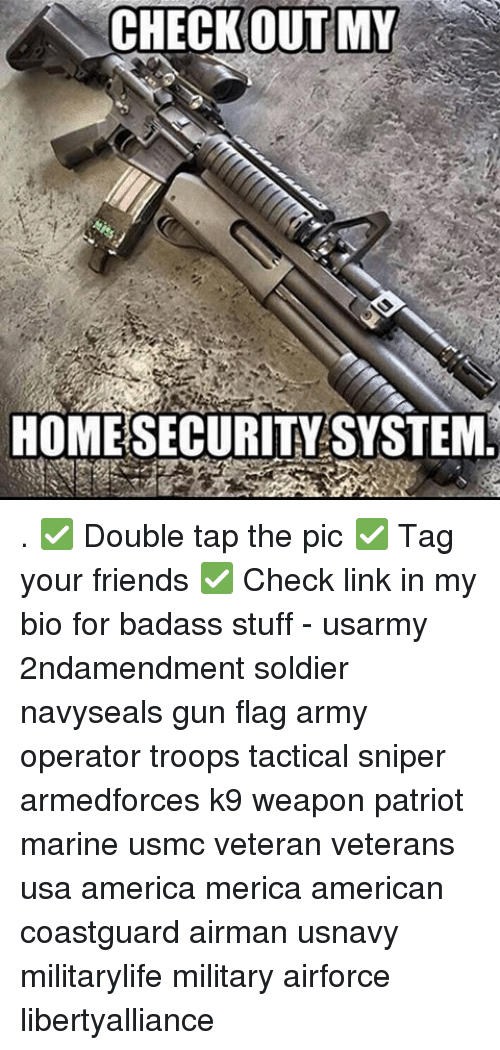 Memes, Soldiers, and Marines: CHECKOUT MY  HOME SECURITYSYSTEM . ✅ Double tap the pic ✅ Tag your friends ✅ Check link in my bio for badass stuff - usarmy 2ndamendment soldier navyseals gun flag army operator troops tactical sniper armedforces k9 weapon patriot marine usmc veteran veterans usa america merica american coastguard airman usnavy militarylife military airforce libertyalliance