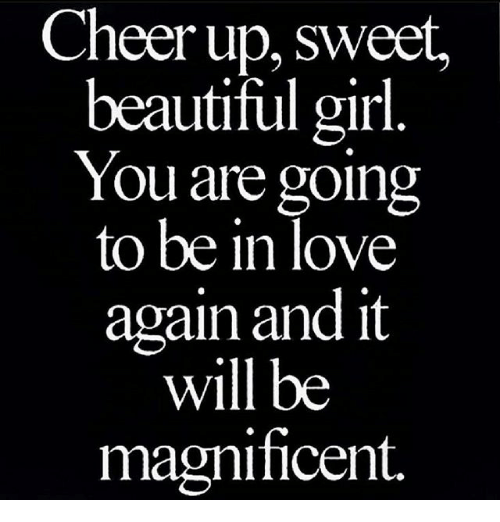 Quotes To Cheer Up A Girl: Cheer Up Sweet Beautiful Girl You Are Going To Be In Love