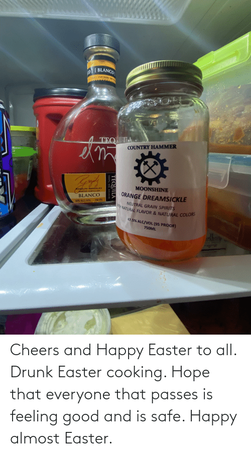 feeling good: Cheers and Happy Easter to all. Drunk Easter cooking. Hope that everyone that passes is feeling good and is safe. Happy almost Easter.