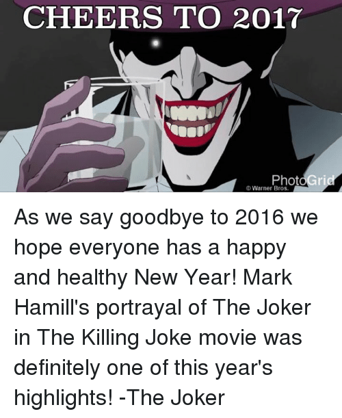 killing joke: CHEERS TO 2017  Warner Bros. As we say goodbye to 2016 we hope everyone has a happy and healthy New Year! Mark Hamill's portrayal of The Joker in The Killing Joke movie was definitely one of this year's highlights! -The Joker