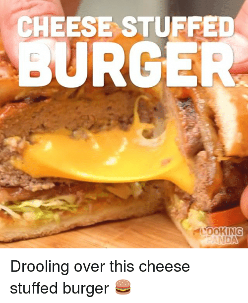 Memes, 🤖, and Cheese: CHEESE STUFFED  URGER  NDA Drooling over this cheese stuffed burger 🍔
