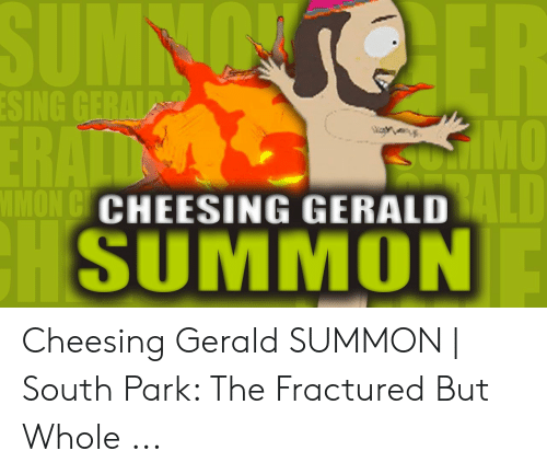 Cheesing Gerald: CHEESING GERALD  SUMMON Cheesing Gerald SUMMON | South Park: The Fractured But Whole ...