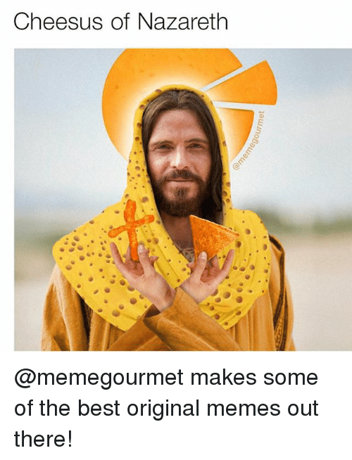 Original Memes: Cheesus of Nazareth @memegourmet makes some of the best original memes out there!