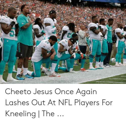 cheeto jesus: Cheeto Jesus Once Again Lashes Out At NFL Players For Kneeling | The ...