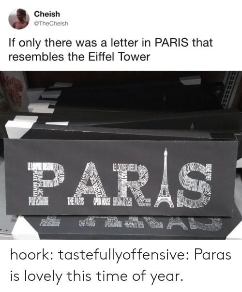 Paras: Cheish  @TheCheish  If only there was a letter in PARIS that  resembles the Eiffel Tower   0や  EIFFEL TOWER  HOUCE  RIVER  TRIUMPHAL ARCH  TER hoork:  tastefullyoffensive: Paras is lovely this time of year.