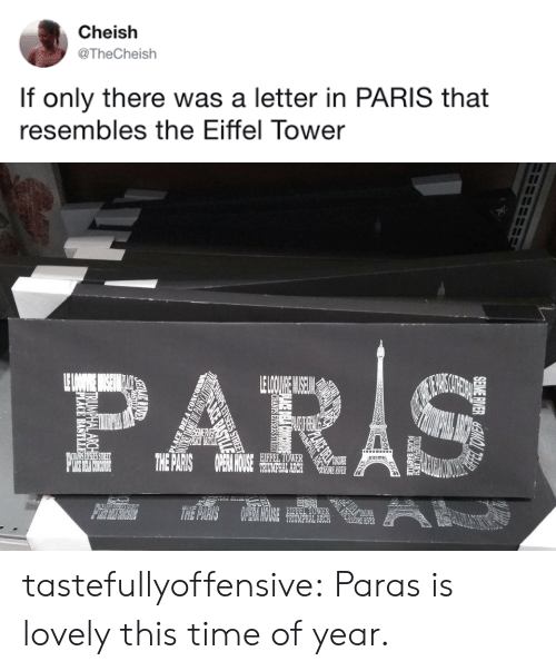 Paras: Cheish  @TheCheish  If only there was a letter in PARIS that  resembles the Eiffel Tower   0や  EIFFEL TOWER  HOUCE  RIVER  TRIUMPHAL ARCH  TER tastefullyoffensive:  Paras is lovely this time of year.