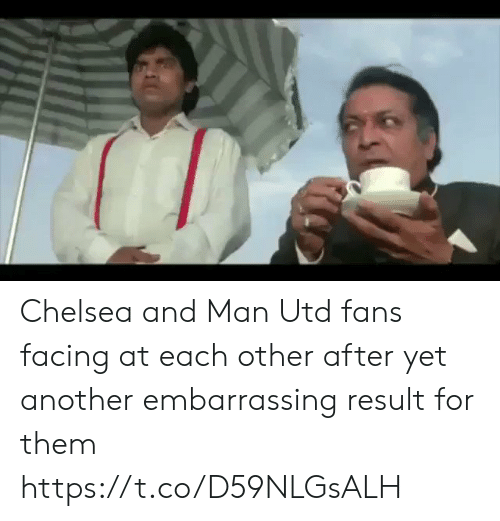 Yet Another: Chelsea and Man Utd fans facing at each other after yet another embarrassing result for them  https://t.co/D59NLGsALH