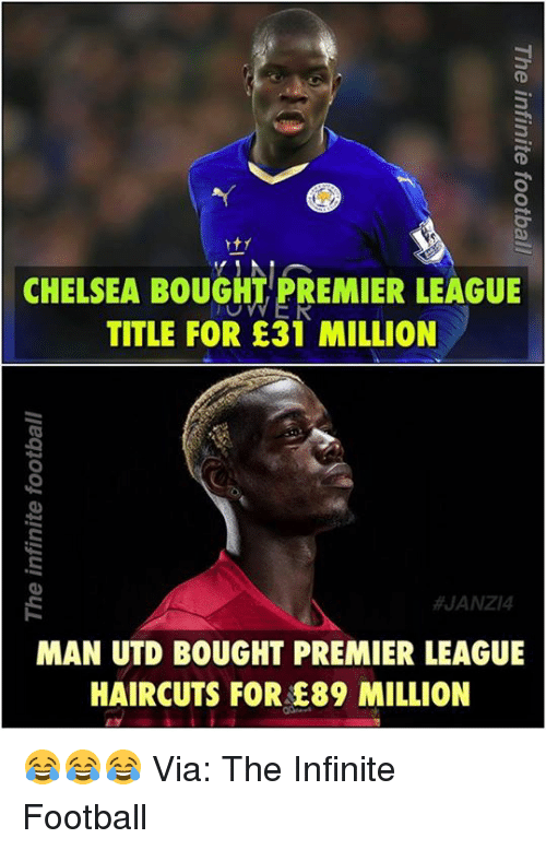Chelsea, Football, and Memes: CHELSEA BOUGHT PREMIER LEAGUE  TITLE FOR E31 MILLION  JANZI4  MAN UTD BOUGHT PREMIER LEAGUE  HAIRCUTS FOR E89 MILLION 😂😂😂  Via: The Infinite Football