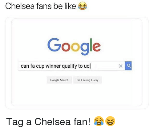 i'm feeling lucky: Chelsea fans be like  Google  can fa cup winner qualify to ucl  Google Search Im Feeling Lucky Tag a Chelsea fan! 😂😆