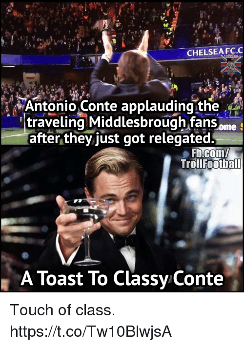 Antonio Conte: CHELSEA FC C  Antonio Conte applauding the  traveling Middlesbrough fans  LOme  after they just got relegated.  FH Com/  Trol Football  A Toast To Classy Conte Touch of class. https://t.co/Tw10BlwjsA