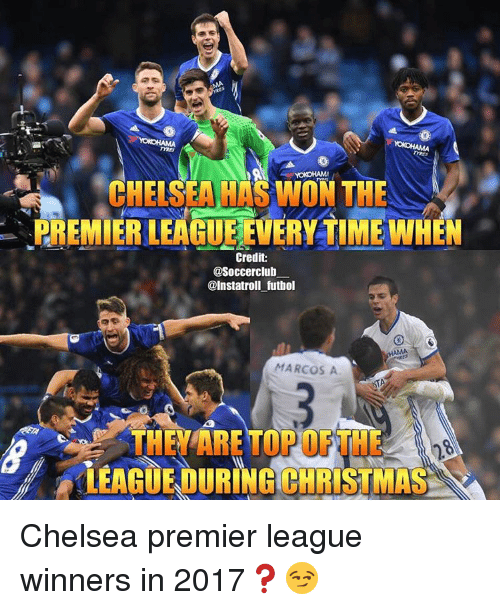 Chelsea, Memes, and Premier League: CHELSEA HAS WON THE  PREMIER LEAGUEEWERYTIMEWHEN  Credit:  asoccerclub  @Instatroll futbol  MARCOS A  E ARE TOP OFTHE Ano  LEAGUEDUIRINGICHRISTMAS Chelsea premier league winners in 2017❓😏